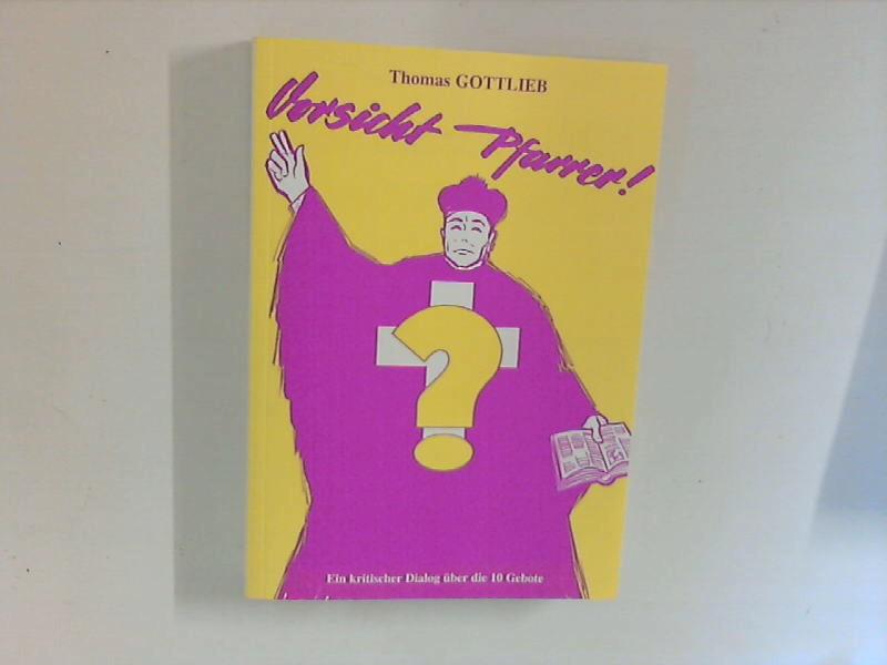 Vorsicht Pfarrer! ein kritischer Dialog über die: Gottlieb, Thomas: