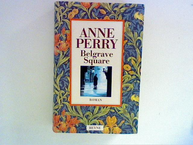 Belgrave-Square : Roman. Aus dem Engl. von: Perry, Anne: