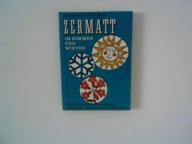 Zermatt im Sommer und Winter,ein Führer f.: Schmid, Walter: