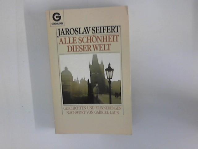 Alle Schönheit dieser Welt : Geschichten und: Seifert, Jaroslav: