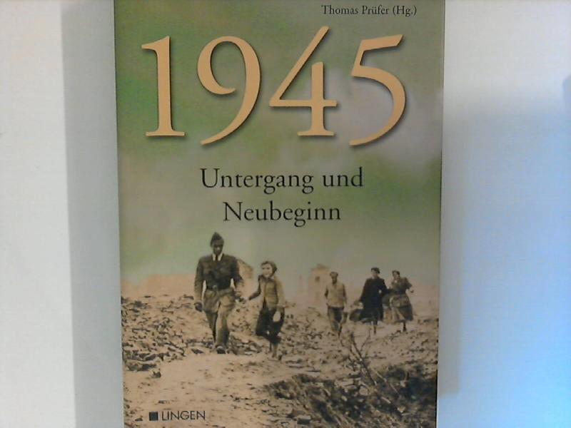 1945 : Untergang und Neubeginn: Prüfer, Thomas Hrsg.:
