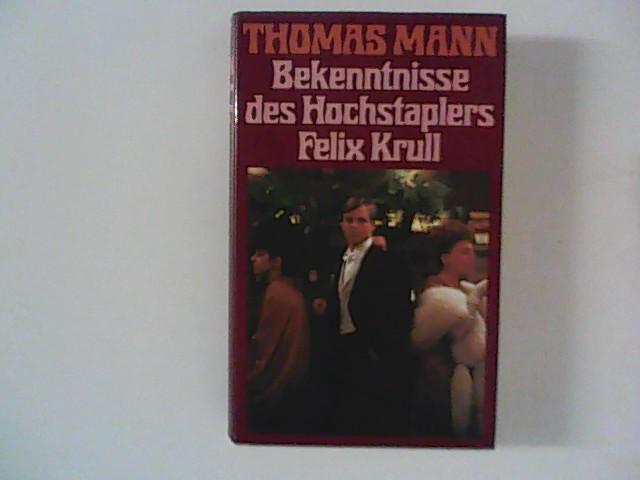 Bekenntnisse des Hochstaplers Felix Krull : d.: Mann, Thomas: