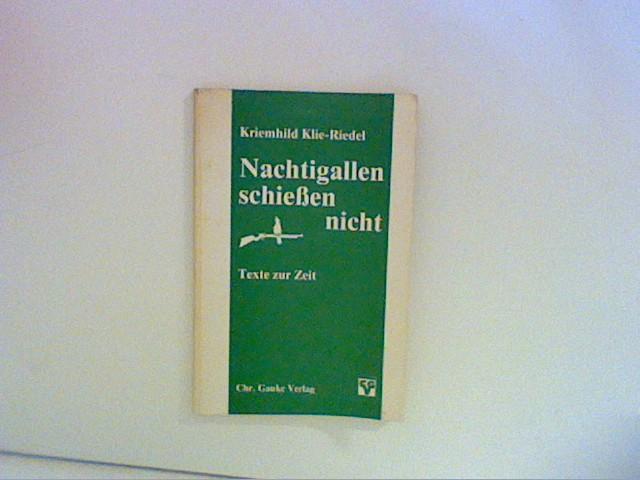 Nachtigallen schießen nicht. Texte zur Zeit - Klie-Riedel, Kriemhild