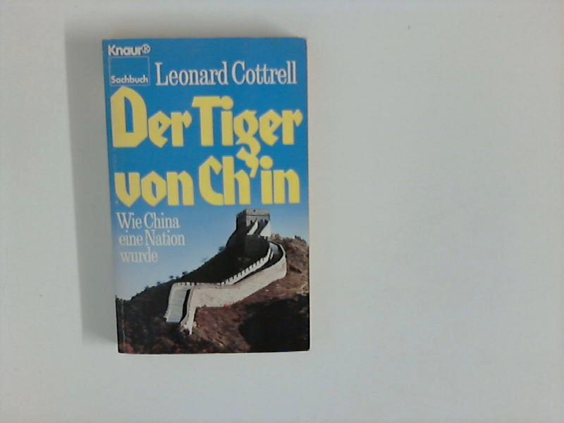 Der Tiger von Ch'in : wie China: Cottrell, Leonard: