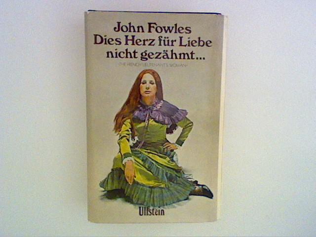 Dies Herz für Liebe nicht gezähmt : Fowles, John: