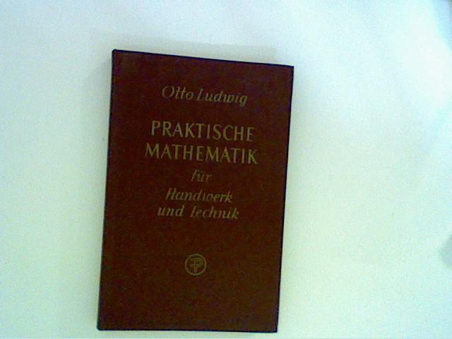 Praktische Mathematik für Handwerk und Technik.Leicht verständliche: Ludwig, Otto:
