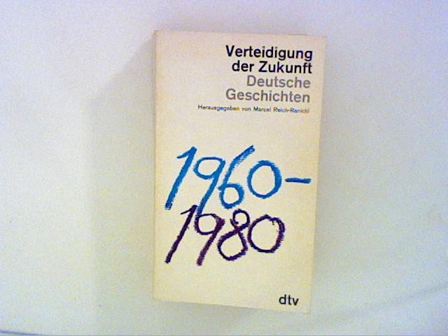Verteidigung der Zukunft. Deutsche Geschichten 1960-1980.: Reich-Ranicki, Marcel: