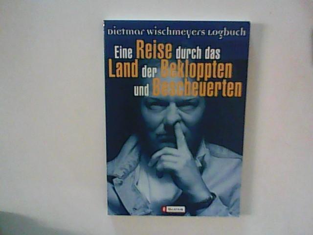 Reise durch das Land der Bekloppten und Bescheuerten : Dietmar Wischmeyers Logbuch - Wischmeyer, Dietmar