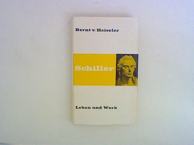 Schiller. Leben und Werk.: Heiseler, Bernt von: