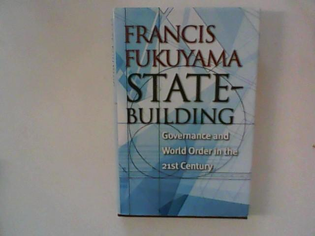 State-Building: Governance and World Order in the: Fukuyama, Francis: