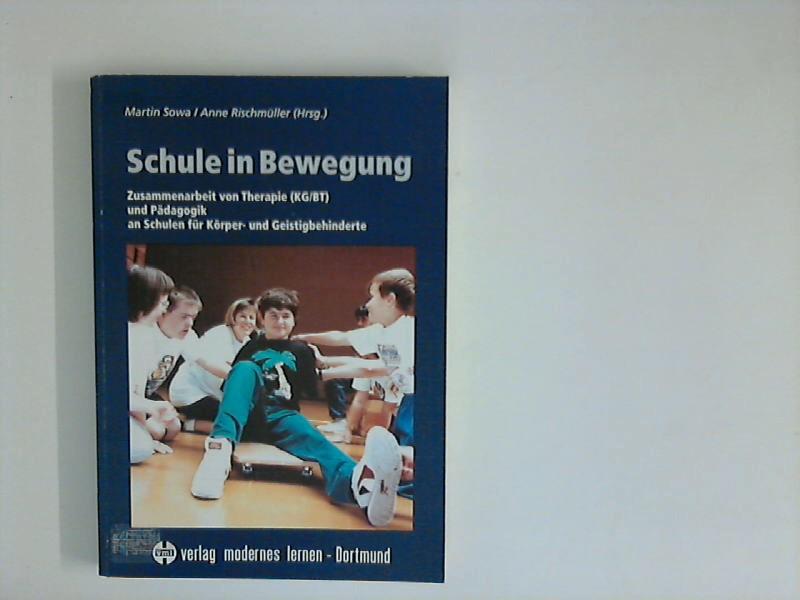 Schule in Bewegung: Zusammenarbeit von Therapie (KG/BT) und Pädagogik an Schulen für Körper- und Geistigbehinderte - Sowa, Martin und Anne Rischmüller Hrsg.