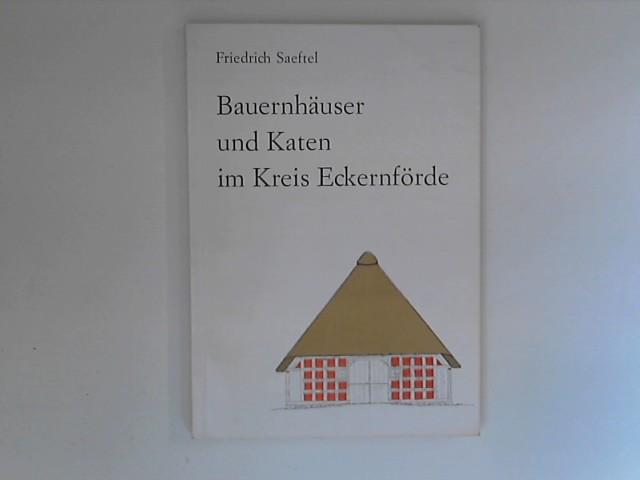 Bauernhäuser und Katen im Kreis Eckernförde. Friedrich: Saeftel, Friedrich (Verfasser):