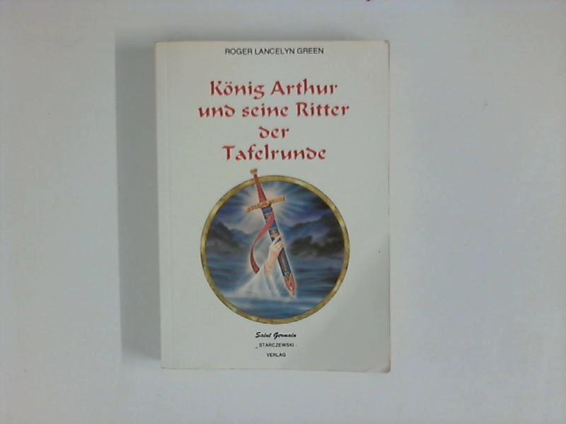 König Arthur und seine Ritter der Tafelrunde. - Green, Roger Lancelyn