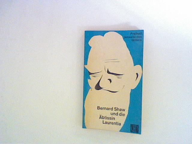 Bernard Shaw und die Äbtissin Laurentia : Shaw, Bernard: