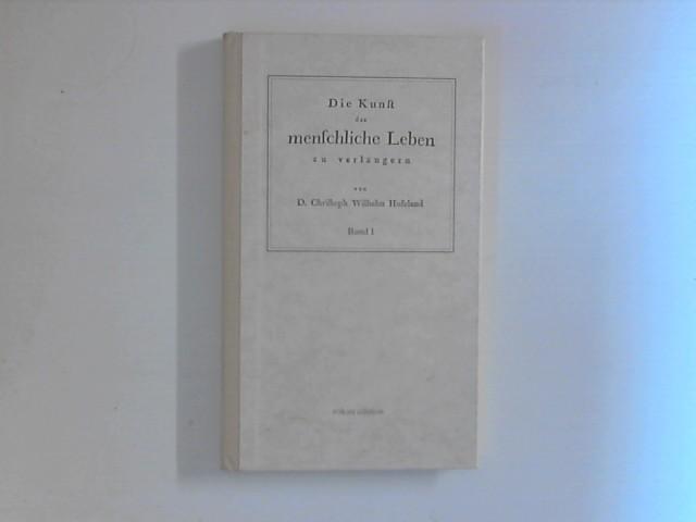Die Kunst das menschliche Leben zu verlängern,: Christoph, Wilhelm Hufeland: