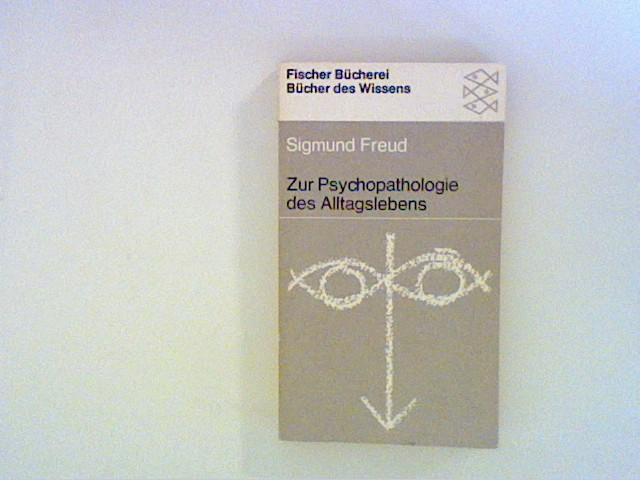 Zur Psychopathologie des Alltagslebens. Über Vergessen, Versprechen,: Freud, Sigmund: