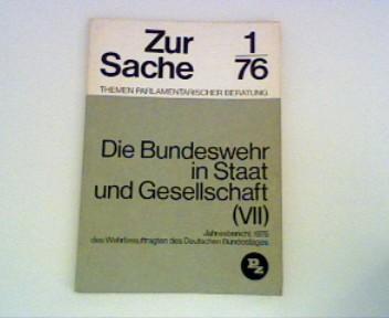 Die Bundeswehr in Staat und Gesellschaft (VII) : Jahresbericht 1975 des Wehrbeauftragten des Deutschen Bundestages ZUR SACHE - 1/76 Themen parlamentarischer Beratung.