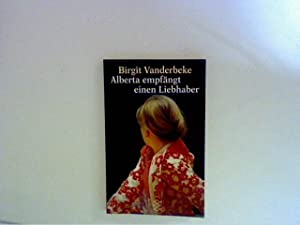 Alberta empfängt einen Liebhaber: Roman: Vanderbeke, Birgit: