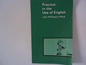 Practice in the Use of English: Millington Ward, John: