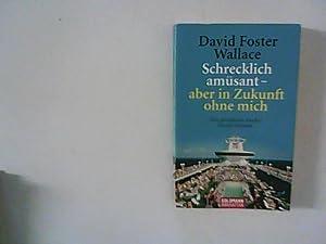 Schrecklich amüsant - aber in Zukunft ohne: Wallace, David Foster: