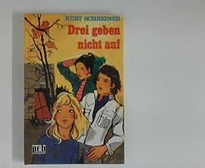 Drei geben nicht auf. pEb-Bücherei: Schreiner, Kurt: