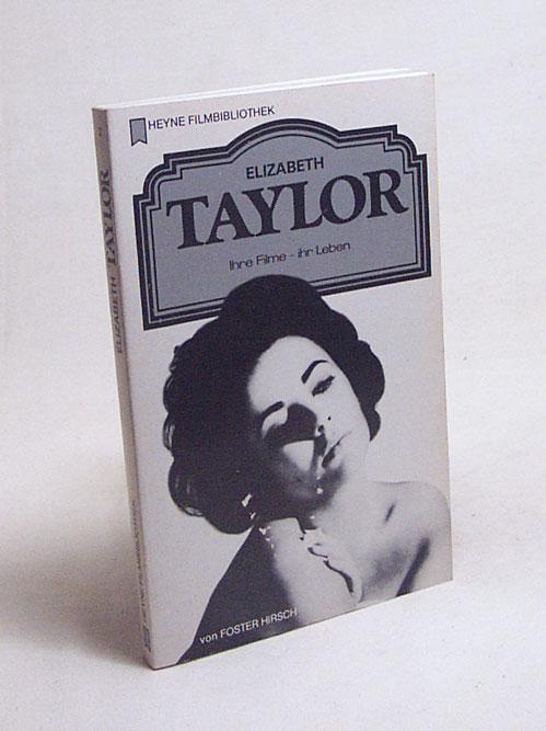Elizabeth Taylor : ihre Filme, ihr Leben / von Foster Hirsch. [Dt. Übers.: Alfred Dunkel. Red.: Thomas Jeier] - Hirsch, Foster / Jeier, Thomas [Red.]