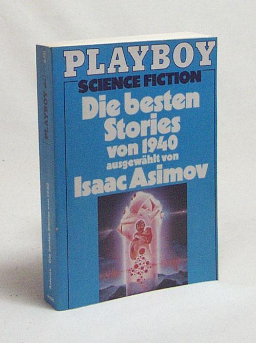 Die besten Stories von 1940 / ausgew. von Isaac Asimov. [Aus d. Amerikan. von Eva Malsch] - Asimov, Isaac [Hrsg.]