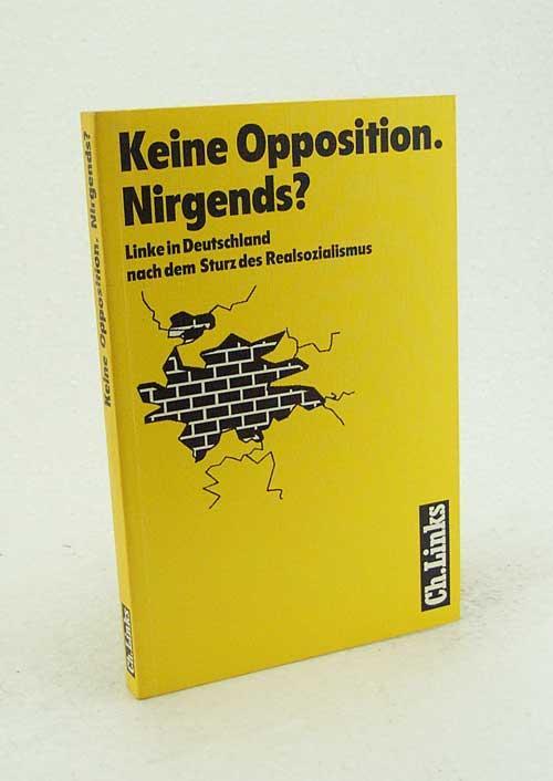 Keine Opposition. Nirgends? : Linke in Deutschland: Klein, Thomas