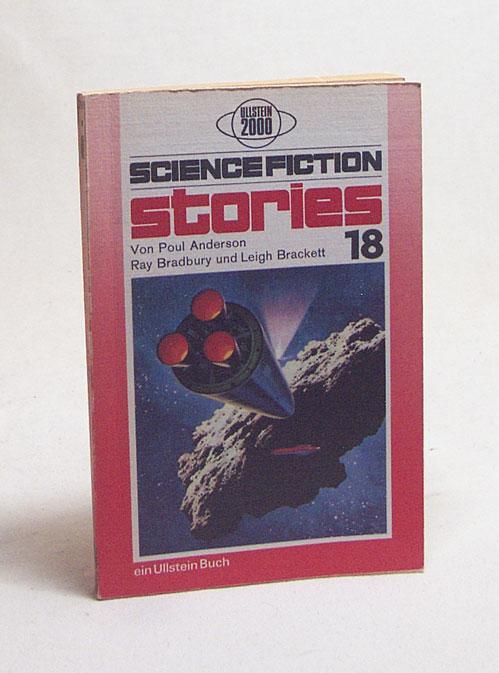 Science-fiction-stories 18 / von Poul Anderson, Ray Bradbury und Leigh Brackett, ausgew. u. zusammengestellt von Walter Spiegl - Anderson, Poul / Bradbury, Ray / Brackett, Leigh / Spiegl, Walter [Ausw.]