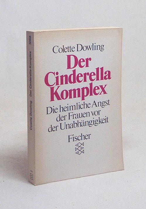 Der Cinderella-Komplex : d. heiml. Angst d.: Dowling, Colette