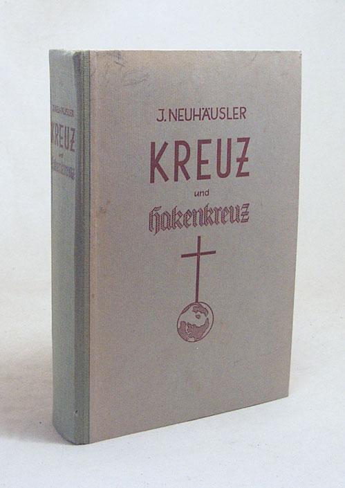 Kreuz und Hakenkreuz : Der Kampf des: Neuhäusler, Johann