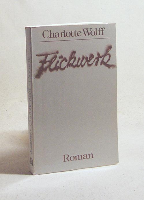 Flickwerk : Roman / Charlotte Wolff. Aus d. Engl. von Gerlinde Kowitzke - Wolff, Charlotte