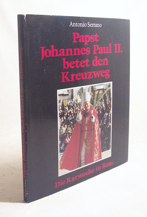 Papst Johannes Paul II. betet den Kreuzweg: Serrano, Antonio [Bearb.]