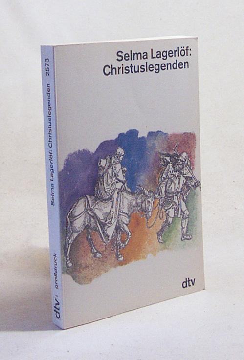 Christuslegenden / Selma Lagerlöf. Dt. von Marie Franzos - Lagerlöf, Selma / Franzos, Marie [Übers.]