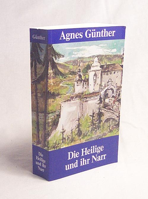 Die Heilige und ihr Narr / Agnes Günther - Günther, Agnes