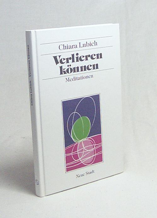 Verlieren können : Meditationen / Chiara Lubich. [Übers. A. Diana] - Lubich, Chiara