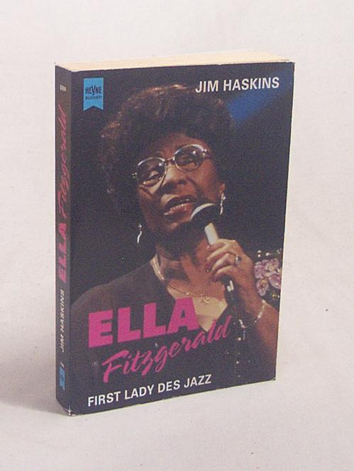 Ella Fitzgerald : First Lady des Jazz / Jim Haskins. Aus dem Engl. von Lore Boas - Haskins, Jim
