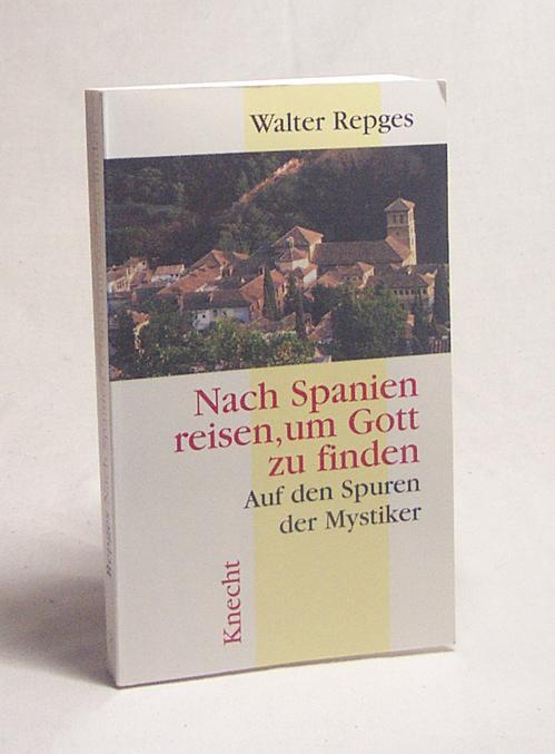 Nach Spanien reisen, um Gott zu finden : auf den Spuren der Mystiker / Walter Repges - Repges, Walter