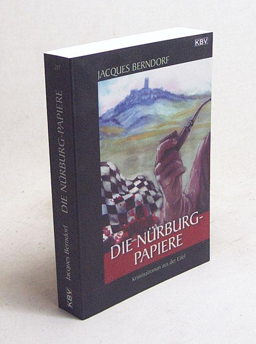 Die Nürburg-Papiere : [Kriminalroman aus der Eifel] / Jacques Berndorf