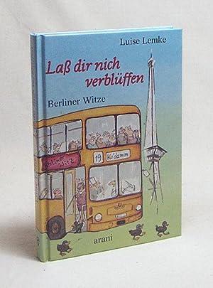 Lass dir nich verblüffen! : Berliner Witze: Lemke, Luise [Hrsg.]