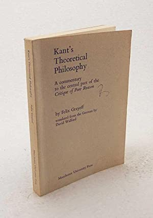 Kant's theoretical Philosophy : A commentary to: Grayeff, Felix /