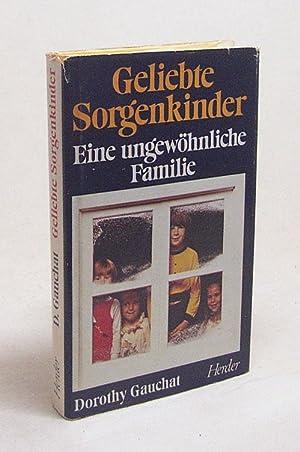 Geliebte Sorgenkinder : Eine ungewöhnliche Familie /: Gauchat, Dorothy