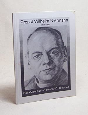 Propst Wilhelm Niermann : 1898 - 1955: Hirschfeld, Michael [Hrsg.]