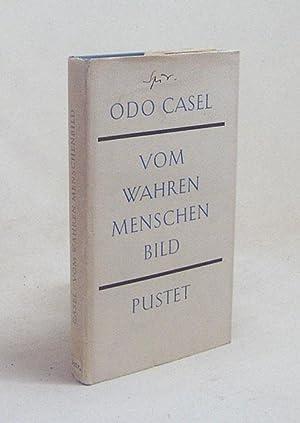 Vom wahren Menschenbild : Vorträge / Odo: Casel, Odo