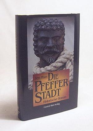 Die Pfefferstadt : historischer Roman um die: Haas, Jerg