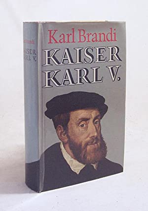 Kaiser Karl V. : Werden und Schicksal: Brandi, Karl