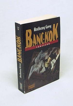 Bangkok : [Thriller] / Anthony Grey. Aus: Grey, Anthony