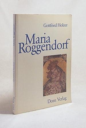 Maria Roggendorf / Gottfried Holzer. Mit e.: Holzer, Gottfried