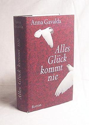 Alles Glück kommt nie : Roman /: Gavalda, Anna /