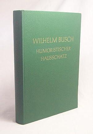 Humoristischer Hausschatz / Wilhelm Busch: Busch, Wilhelm